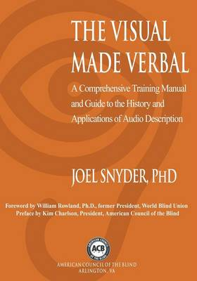 The Visual Made Verbal: A Comprehensive Training Manual and Guide to the History and Applications of Audio Description (Paperback)