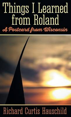Things I Learned from Roland: A Postcard from Wisconsin (Hardback)