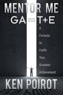 Mentor Me: Ga=t+e-A Formula to Fulfill Your Greatest Achievement (Paperback)
