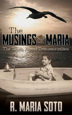 The Musings of Maria: The Truth about Transsexualism (Paperback)