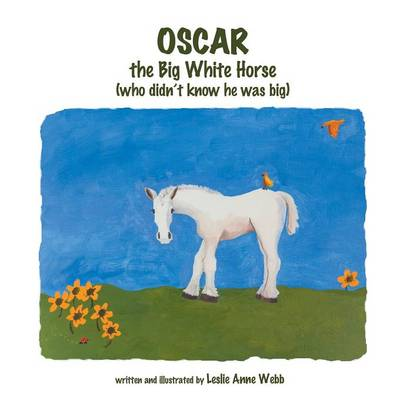 Oscar: The Big White Horse (Who Didn't Know He Was Big) (Paperback)