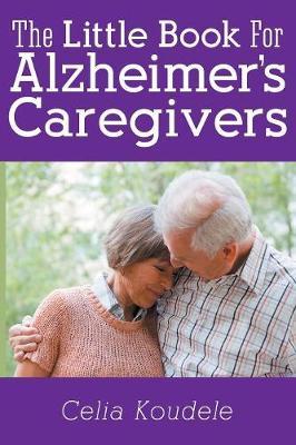 A Little Book for Alzheimer's Caregivers (Paperback)