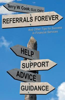 Referrals Forever: And Other Tips for Success in Financial Services (Paperback)