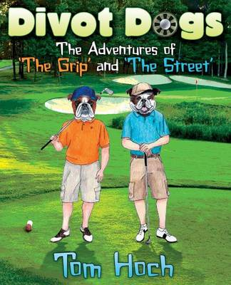 Divot Dogs: The Adventures of 'The Grip' and 'The Street' (Paperback)