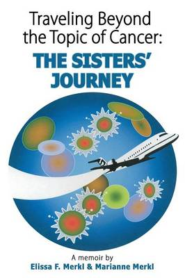 Traveling Beyond the Topic of Cancer: The Sisters' Journey (Paperback)