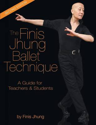 The Finis Jhung Ballet Technique: A Guide for Teachers and Students (Paperback)