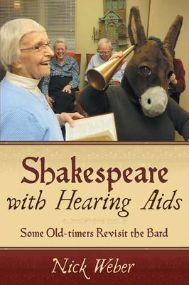 Shakespeare with Hearing AIDS: Some Old-Timers Revisit the Bard (Paperback)