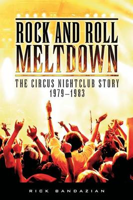 Rock and Roll Meltdown: The Circus Nightclub Story 1979-1983 (Paperback)