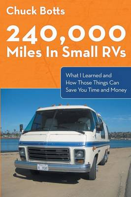 240,000 Miles in Small RVs: What I Learned and How Those Things Can Save You Time and Money (Paperback)