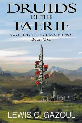 Druids of the Faerie (Book One): Gather the Champions (Paperback)
