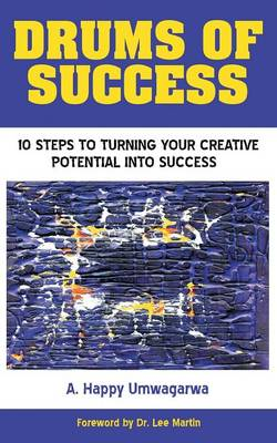 Drums of Success: 10 Steps to Turning Your Creative Potential Into Success (Paperback)