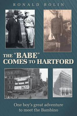 """The """"Babe"""" Comes to Hartford: One Boy's Great Adventure to Meet the Bambino (Paperback)"""
