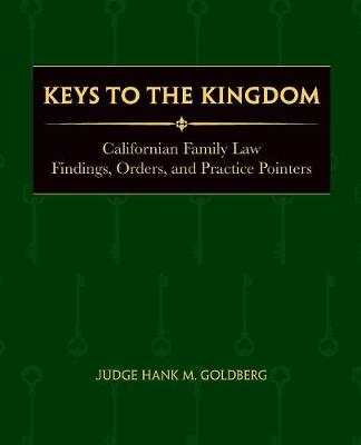 Keys to the Kingdom: California Family Law Findings, Orders, and Practice Pointers (Paperback)