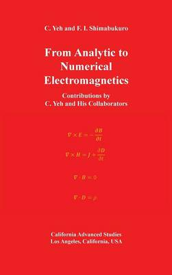 From Analytic to Numerical Electromagnetics: Contributions by C. Yeh and His Collaborators (Hardback)