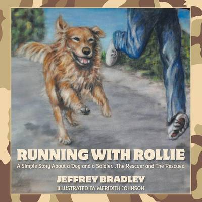 Running with Rollie: A Simple Story about a Dog and a Soldier...the Rescuer and the Rescued (Paperback)