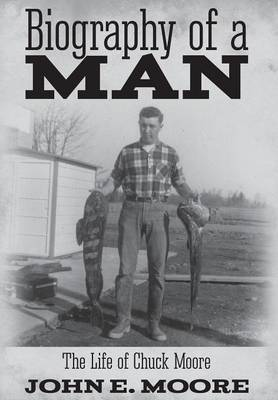 Biography of a Man: The Life of Chuck Moore (Hardback)