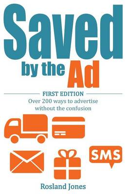 Saved by the Ad: First Edition Over 200 Ways to Advertise Without the Confusion (Paperback)