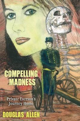 Book One - Compelling Madness: The Dark Journey of Private Everson. Book Two - Open Sunshine: Private Everson's Journey Home (Paperback)