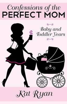 Confessions of the Perfect Mom: Baby and Toddler Years (Paperback)