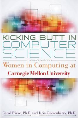 Kicking Butt in Computer Science: Women in Computing at Carnegie Mellon University (Paperback)