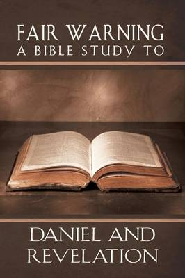 Fair Warning, a Bible Study to Daniel and Revelation (Paperback)
