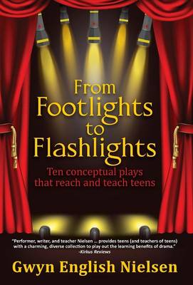 From Footlights to Flashlights: Ten Conceptual Plays That Reach and Teach Teens (Hardback)