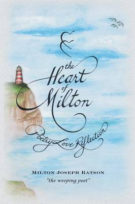 The Heart of Milton: Poetry, Love, Reflection (Paperback)