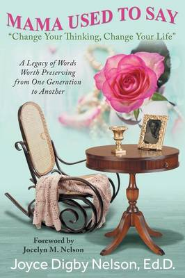 Mama Used to Say: Change Your Thinking, Change Your Life: A Legacy of Words Worth Preserving from One Generation to Another (Paperback)