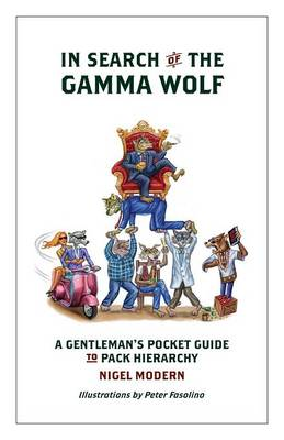 In Search of the Gamma Wolf - A Gentleman's Pocket Guide to Pack Hierarchy (Paperback)