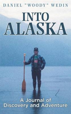 Into Alaska: A Journal of Discovery and Adventure (Paperback)