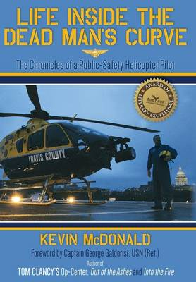 Life Inside the Dead Man's Curve: The Chronicles of a Public-Safety Helicopter Pilot (Hardback)