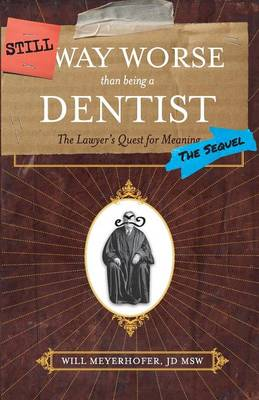 Still Way Worse Than Being a Dentist (Paperback)