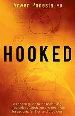 Hooked: A Concise Guide to the Underlying Mechanics of Addiction and Treatment for Patients, Families, and Providers (Paperback)