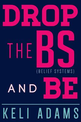 Drop the Bs (Belief Systems) and Be (Paperback)