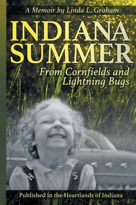 Indiana Summer: From Cornfields and Lightning Bugs (Paperback)