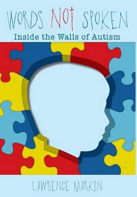 Words Not Spoken: Inside the Walls of Autism (Hardback)