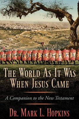 The World as It Was When Jesus Came: A Companion to the New Testament (Paperback)