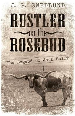 Rustler on the Rosebud: The Legend of Jack Sully (Paperback)