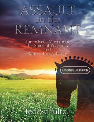 Assault on the Remnant: The Advent Movement the Spirit of Prophecy and Rome's Trojan Horse (Expanded Edition) (Paperback)