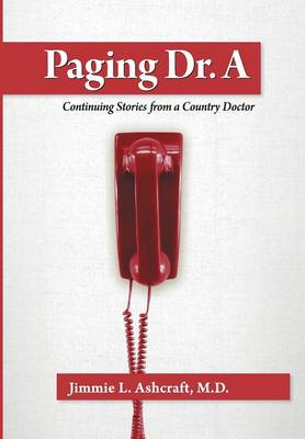 Paging Dr. a: Continuing Stories from a Country Doctor (Hardback)