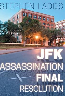 JFK Assassination Final Resolution (Hardback)
