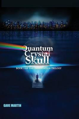 Quantum Crystal Skull: Book I of the Emagication Trilogy (Paperback)