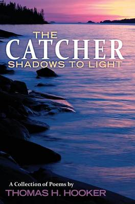 The Catcher: Shadows to Light - A Collection of Poems by Thomas H. Hooker (Hardback)