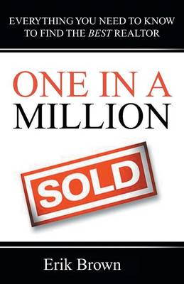 One in a Million: Everything You Need to Know to Find the Best Realtor (Paperback)