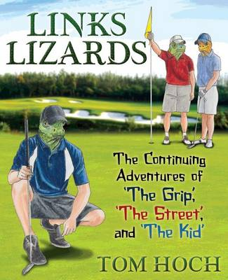 Links Lizards: The Continuing Adventures of 'The Grip, ' 'The Street, ' and the Kid (Paperback)