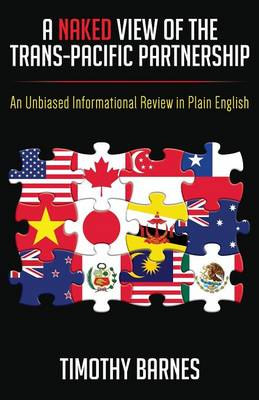 A Naked View of the Trans-Pacific Partnership: An Unbiased Informational Review in Plain English (Paperback)
