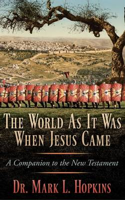 The World as It Was When Jesus Came: A Companion to the New Testament (Hardback)