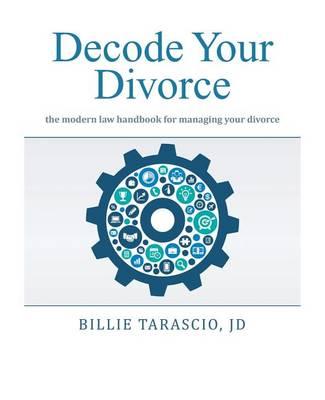 Decode Your Divorce: The Modern Law Handbook for Managing Your Divorce (Paperback)
