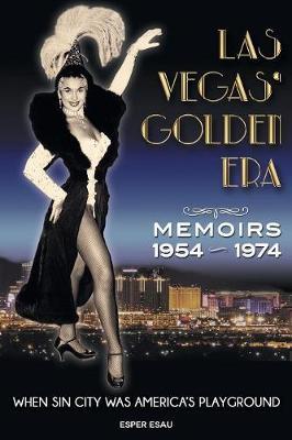 Las Vegas' Golden Era: Memoirs 1954-1974 (Paperback)