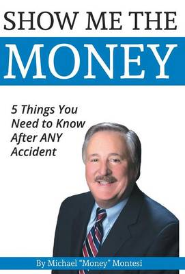Show Me the Money: 5 Things You Need to Know After Any Car Accident (Hardback)